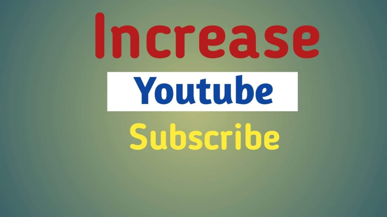 How To increase Youtube Subscriber